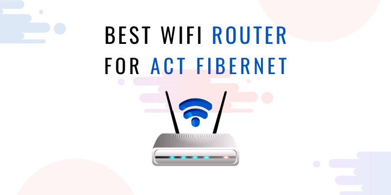 Best WIFI ROUTER for ACT FIBERNET